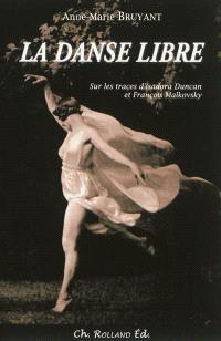 La danse libre : sur les traces d'Isadora Duncan et François Malkovsky