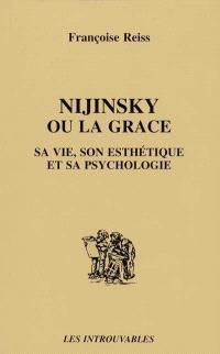 Nijinsky ou La grâce : sa vie, son esthétique et sa psychologie