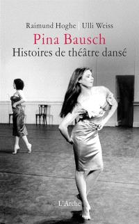 Pina Bausch, histoires de théâtre dansé