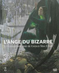 L'ange du bizarre : le romantisme noir de Goya à Max Ernst