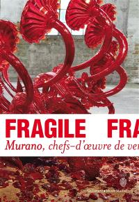 Fragile : Murano, chefs-d'oeuvre de verre de la Renaissance au XXIe siècle
