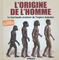 L'origine de l'homme : la fascinante aventure de l'espèce humaine