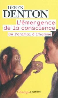 L'émergence de la conscience : de l'animal à l'homme; Suivi de Discussions avec sir John Eccles, Miriam Rothschild et Donald Griffin