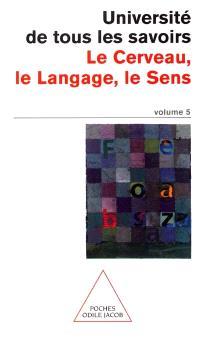 L'université de tous les savoirs. Volume 5, Le cerveau, le langage, le sens