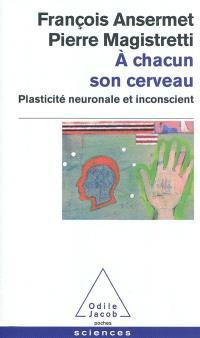 A chacun son cerveau : plasticité neuronale et inconscient