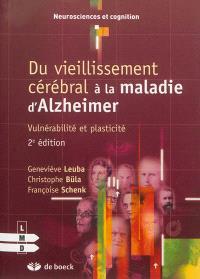 Du vieillissement cérébral à la maladie d'Alzheimer : vulnérabilité et plasticité