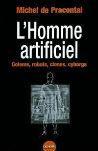 L'homme artificiel : golems, robots, clones, cyborgs