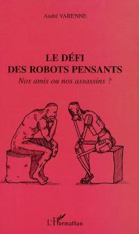 Le défi des robots pensants : nos amis ou nos assassins ?