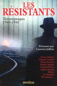 Les résistants : témoignages, 1940-1945