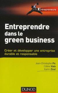 Entreprendre dans le green business : créer et développer une entreprise durable et responsable