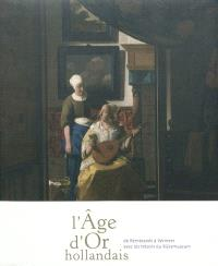 L'âge d'or hollandais : de Rembrandt à Vermeer avec les trésors du Rijksmuseum : exposition, Pinacothèque de Paris, 7 octobre 2009-7 février 2010