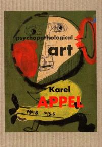 Karel Appel, l'art psychopathologique : dessins et gouaches 1948-1950