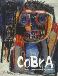 Cobra : sous le regard d'un passionné : carte blanche à Gilbert Delaine