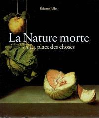 La nature morte ou La place des choses : l'objet et son lieu dans l'art occidental