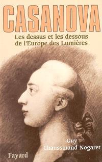 Casanova : les dessus et les dessous de l'Europe des Lumières