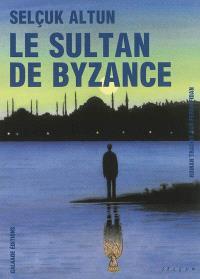 Le sultan de Byzance