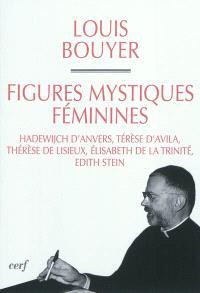 Figures féminines mystiques : Hadewijch d'Anvers, Thérèse d'Avila, Thérèse de Lisieux, Elisabeth de la Trinité, Edith Stein