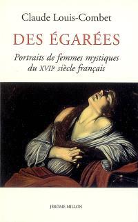 Des égarées : portraits des femmes mystiques du XVIIe siècle français. Suivi de Divine salutation des membres sacrez du corps de la glorieuse Vierge Mère de Dieu