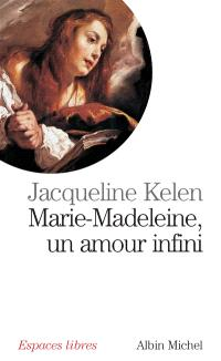 Marie-Madeleine, un amour infini