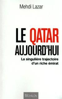 Le Qatar aujourd'hui : la singulière trajectoire d'un riche émirat