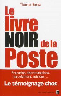 Le livre noir de la Poste : précarité, discriminations, harcèlement, suicides... : le témoignage choc