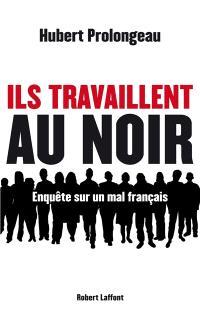 Ils travaillent au noir : enquête sur un mal français