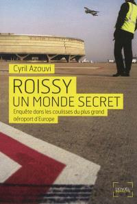 Roissy, un monde secret : enquête dans les coulisses du plus grand aéroport d'Europe