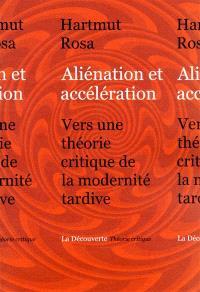 Aliénation et accélération : vers une théorie critique de la modernité tardive
