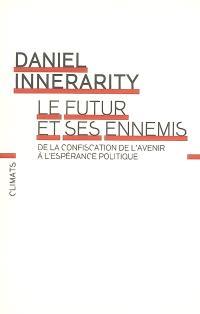 Le futur et ses ennemis : de la confiscation de l'avenir à l'espérance politique