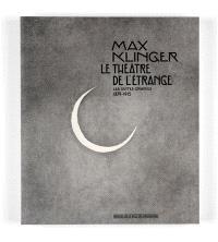 Max Klinger : le théâtre de l'étrange, les suites gravées (1879-1915)