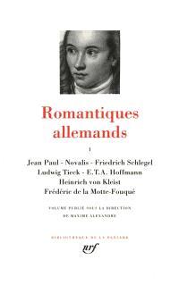 Romantiques allemands. Volume 1, Jean-Paul, Novalis, Friedrich Schlegel, Ludwig Tieck, E.T.A. Hoffmann, Heinrich von Kleist, Frédéric de la Motte-Fouqué