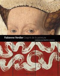 Fabienne Verdier, l'esprit de la peinture : hommage aux maîtres flamands