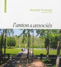 Dessiner le temps : L'Anton & associés = Landscape in time : L'Anton & associés