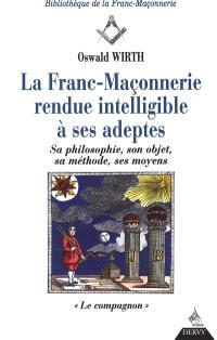 La franc-maçonnerie rendue intelligible à ses adeptes : sa philosophie, son objet, sa méthode, ses moyens. Volume 2, Le compagnon