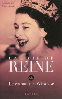 Une vie de reine : le roman des Windsor