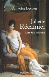 Juliette Récamier : l'art de la séduction