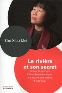 La rivière et son secret : des camps de Mao à Jean-Sébastien Bach : le destin d'une femme d'exception