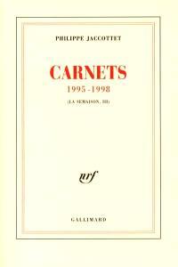 La semaison. Volume 3, Carnets 1995-1998