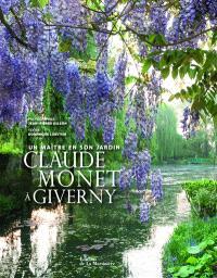 Claude Monet à Giverny : un maître en son jardin