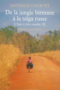 L'Asie à vélo couché : récit. Volume 3, De la jungle birmane à la taïga russe