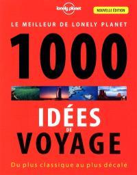 1.000 idées de voyage : du plus classique au plus décalé : le meilleur de Lonely Planet