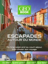 Geobook, escapades autour du monde : du long week-end au court séjour, bien choisir son voyage