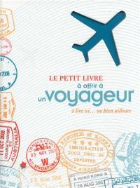 Le petit livre à offrir à un voyageur : à lire ici... ou bien ailleurs