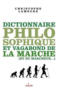 Dictionnaire philosophique et vagabond de la marche (et du marcheur...)