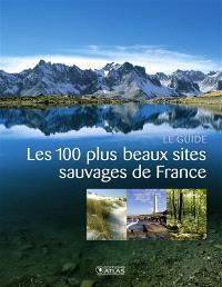 Les 100 plus beaux sites sauvages de France : le guide