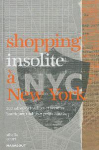 Shopping insolite à New York : 200 adresses inédites et secrètes : boutiques, restaurants, petits hôtels
