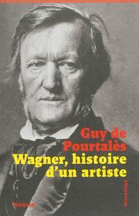 Wagner : histoire d'un artiste