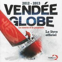 Vendée Globe 2012-2013 : la course et le palmarès : le livre officiel