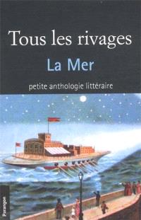 Tous les rivages : la mer : petite anthologie littéraire