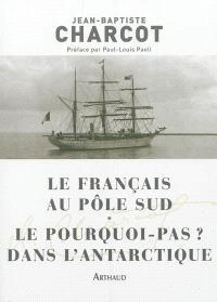Le Français au pôle Sud; Le Pourquoi-pas ? dans l'Antarctique